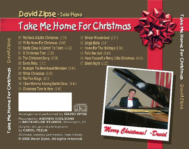 "New CD Guaranteed To Jazz Up your Holidays Zipse Releases New CD for Autumn Jazz Festival  Rehoboth Beach, DE � Just in time for this year�s Autumn Jazz Festival, David Zipse, the popular and accomplished Delaware pianist, announced that he has just released a jazz-based Christmas CD, entitled ""Take Me Home For Christmas."" This special holiday recording includes seventeen tracks, with a running time of well over an hour of solo piano music. ""I've had many requests for a holiday CD, and for a solo piano CD, so ""Take Me Home For Christmas� covers both requests,"" said David. Zipse played a 7-foot Steinway grand piano for the recording. ""Steinway's are my favorite piano. There�s nothing else like them. The response of the instrument to a pianist's touch is incredible. It does exactly what I want it to do, easily. A Steinway not only responds easily, but has richness in its tonal variations depending on how it�s played.� He continued, �I find it so easy to express myself when the instrument does what I want it to do."" The arrangements on Zipse�s ""Take Me Home For Christmas� CD are all his own. ""I like to jazz up Christmas carols,"" he said, ""and play them in different styles."" Some arrangements of typically slow songs, such as ""I'll Be Home For Christmas,"" or ""Home For The Holidays"" begin rubato (a  HYPERLINK ""http://en.wikipedia.org/wiki/Musical_terminology"" \o ""Musical terminology"" musical term for slowing down the  HYPERLINK ""http://en.wikipedia.org/wiki/Tempo"" \o ""Tempo"" tempo of a piece at the discretion of the  HYPERLINK ""http://en.wikipedia.org/wiki/Solo_(music)"" \o ""Solo (music)"" soloist), but soon break into a toe-tapping swing rhythm. ""Santa Claus Is Comin' To Town"" begins high and simple, but suddenly breaks into a jazz-rock version of the holiday favorite.  The popular ""Santa Baby"" is given a stride piano treatment a la Oscar Peterson. ""Feliz Navidad"" retains its original Latin flavor, while ""Jingle Bells"" is played with a boogie-woogie beat. ""Christmas Time Is Here"" makes it way to the CD from the well-known Charlie Brown Christmas cartoon. ""We Five Kings'"" is Zipse's tribute to Dave Brubeck. On this track, he crafts the hymn's melody into 5/4 time, and stretches his improvisational imagination in the middle of the piece. ""Irving Berlin's classic, ""White Christmas"" is my mom's favorite, and my dad's favorite is ""I Saw Mommy Kissing Santa Claus,"" so I put those two on the CD for them,"" David said with a smile. Other songs on the Take Me Home For Christmas� CD include ""We Need a Little Christmas"" from Mame, ""Rudolph The Red-Nosed Reindeer,"" ""O Christmas Tree,"" ""Winter Wonderland"" and Mel Torme's ""The Christmas Song,"" The CD concludes with Zipse's own gospel version of ""Silent Night"" played over a Fats Domino-type bass line. Jon Orlando, owner of Just In Thyme Restaurant, was pleased to once again host a CD Release & Party at the restaurant on Friday, October 17th from 5-7pm for David�s ""Take Me Home For Christmas� CD. The artist will play selections from the new work and be available to autograph copies the new CD or his ""Tribute To Gershwin� CD. David is renowned for his vast repertoire of over 1000 memorized songs, and prides himself on being able to play most any request. From jazz standards to Broadway, from oldies and Motown to classic and modern rock, David knows them all. His passion and perfectionism permeates in everything he plays, and his mastery of the piano has the critics proclaiming him a ""pianist extraordinaire!"" Zipse's previous CD, ""Tribute To Gershwin,"" was released at the 2006 Rehoboth Jazz Festival, and he has received much acclaim for his Gershwin shows. After a 2003 performance, Wilmington News Journal critic Jeff Murphy said, �The show�s best asset was virtuoso Zipse at the piano, who performs - by memory - a rousing rendition of �Rhapsody In Blue�.� He also performed at this year's Chautauqua Festival in Lewes, where according to event coordinator Andrea Anderson, �David Zipse created a fabulous experience of George Gershwin's music for an audience of over 500 people. It was a top-notch performance!�  And in August, his ""Tribute To Gershwin"" Show at the Milton Theatre was a sold out success, drawing rave reviews from an overflow standing-room-only crowd. David Zipse�s schedule for this year�s Autumn Jazz Festival includes a Thursday, October 16th performance of solo keyboards at Dos Locos in Rehoboth Beach, from 7�11pm. His musical agenda for this evening will include his own arrangements of jazz standards, along with listener requests and a medley from his just released solo piano CD. On Friday, October 17th, from 7-11pm and on Saturday night October 18th, from 8pm-midnight at Just In Thyme Restaurant on Robinson Drive in Rehoboth Beach, Zipse will feature vocalist Stefanie Jaye. Ms. Jaye has starred with Zipse in numerous musicals and sung with him at previous Rehoboth Beach Autumn Jazz Festivals. As a jazz vocalist, Stefanie currently performs with Zipse, The Harry Spencer Trio and the jazz duo, Smooth Cocktail.  In 2007, she received high acclaim for her portrayal of Judy Garland in a show dedicated to Judy's life and also for her performance in August�s Tribute To Gershwin Show in Milton. On Sunday afternoon, October 19th, at Aqua Grille on Baltimore Avenue in Rehoboth Beach, from 4:30-7pm, Zipse joins Jason R. Cook for a jazz happy hour. An actor/singer/dancer and a member of the national touring cast of �Jesus Christ Superstar�, Cook�s previous credits include Charley in �Charley�s Aunt�, Tony in �West Side Story�, Greg in �A Chorus Line�, and Pinocchio in the national tour of �Adventures of Pinocchio�. In addition, he recently received kudos for his song and dance in Zipse�s �Tribute To Gershwin Show�. He currently entertains nightly at Partners Bistro & Piano Bar in Rehoboth Beach. Finally, on Sunday night, October 19th, Zipse, as resident musical director, hosts the 24th Annual Jazz Jam at Just In Thyme Restaurant. For one hour, starting at 8pm, Zipse will warm up the audience with tasty solo piano work, and at 9pm, the Jam begins when the David Zipse Quartet featuring Tony Grandberry will take the stage, providing the groundwork for a variety of musicians and vocalists, popping in to unwind and share their talents with the room.  	Grandberry, a veteran of the Clifford Brown Jazz Festival, the Bermuda Jazz Festival and The Rehoboth Beach Jazz Festival, is also well known for delighting audiences in Atlantic City at Bally's, Caesar's and The Claridge Hotel & Casino. He is the cousin of Grover Washington, Jr., who dubbed him �The Crooner� because of his smooth and silky style. All musicians are welcome to end the weekend on a high note at the Jazz Jam Finale at Just In Thyme Restaurant! Zipse�s CDs ""Take Me Home For Christmas"", as well as ""Tribute To Gershwin"" will be available at all performances. David will be glad to autograph copies. Both CD's can also be purchased online at www.DavidZipse.com"